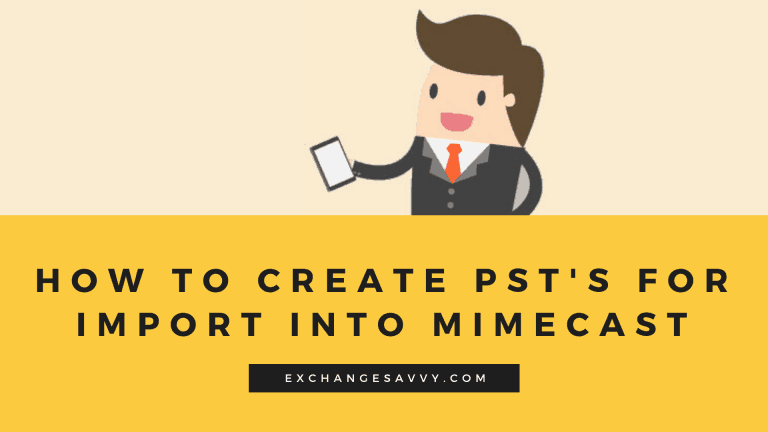 How to Create PST's for Import into Mimecast - ExchangeSavvy